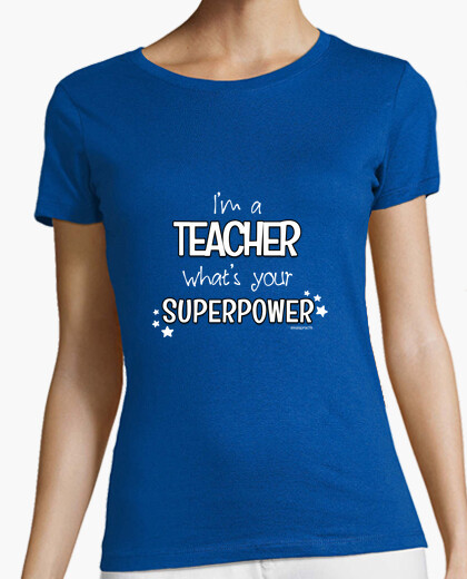 Camiseta I'm a teacher, what's your superpower, @