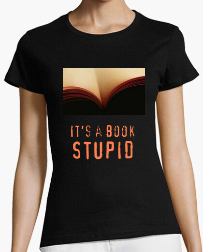 Camiseta Its a book stupid