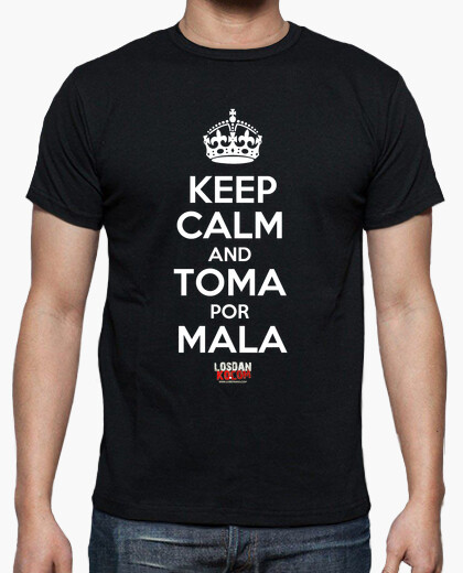 Camiseta Keep Calm toma por mala
