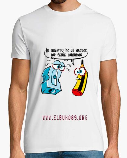 Camiseta Lo nuestro ha de acabar...