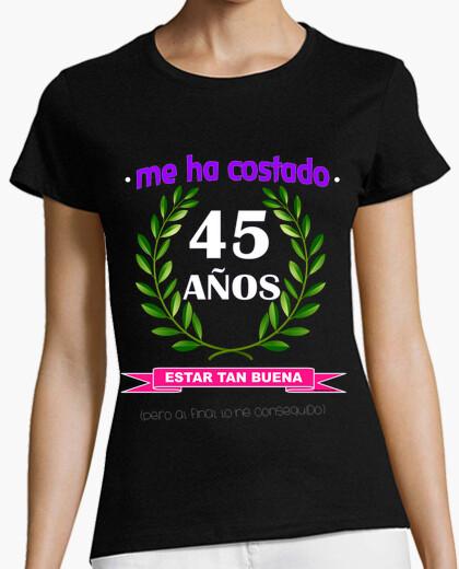 Camiseta Me ha costado 45 años estar tan buena