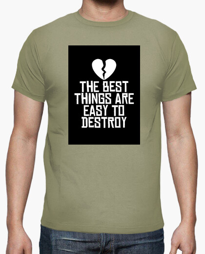 Camiseta The Best Things Are Easy To Destroy