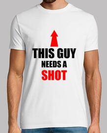 Ce mec veut un shot