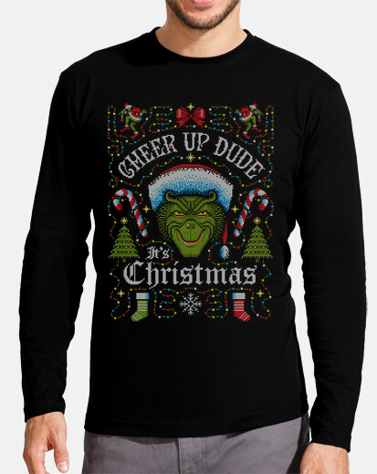 cheer up dude its christmas grinch long sleeve t-shirt