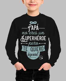 Dad you39re not a superhero but I love