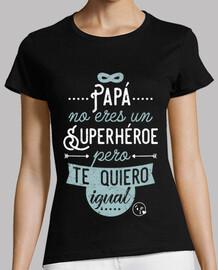 dad're pas un super-héros, mais je quié