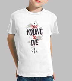 demasiado joven para morir camiseta niño