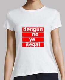 Dengún is not illegal