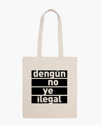 Dengún is not illegal bag