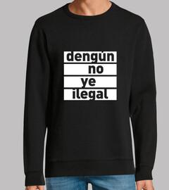 Dengún no ye ilegal