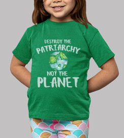 destroy the patriarchy not the planet