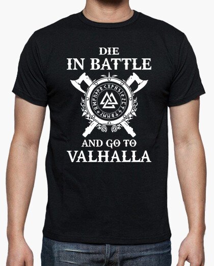 Camiseta Die in Battle and go to Valhalla (Vikings)