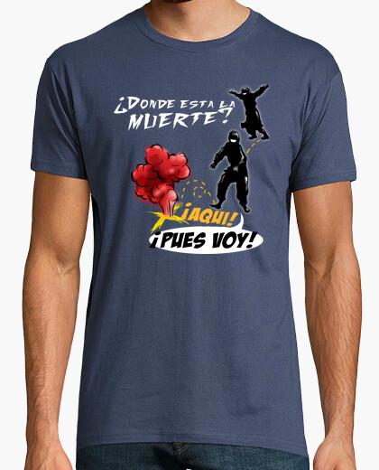 Camiseta ¿Dónde está la muerte? ¡Aquí!