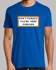 DON'T FORGET: YOU'RE HERE FOREVER. - No lo olvide: Está aquí para siempre.