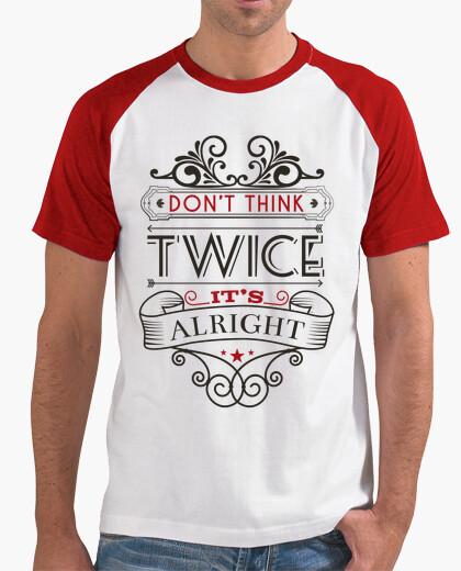Camiseta Don't think twice it's alright