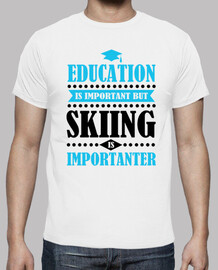 education is important but skiing is imp
