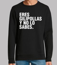 ERES GILIPOLLAS Y NO LO SABES.