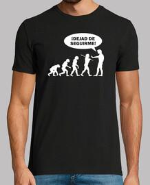 Evolución - ¡Dejad de Seguirme!
