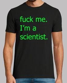f*ck me. I'm a scientist.