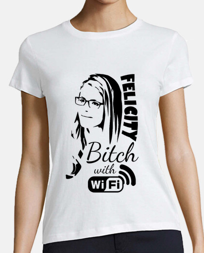 Felicity Bitch Wifi