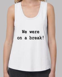 Friends - We were on a break!