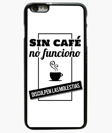 Funda iPhone 6 Plus / 6S Plus Sin café no funciono, disculpen las mole B/N 6 Plus