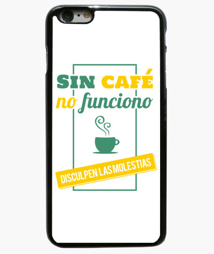 Funda iPhone 6 Plus / 6S Plus Sin café no funciono, disculpen las molestias 6 Plus