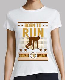 geboren um zur Arbeit gezwungen zu lauf