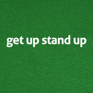 Tee-shirts get up stand up