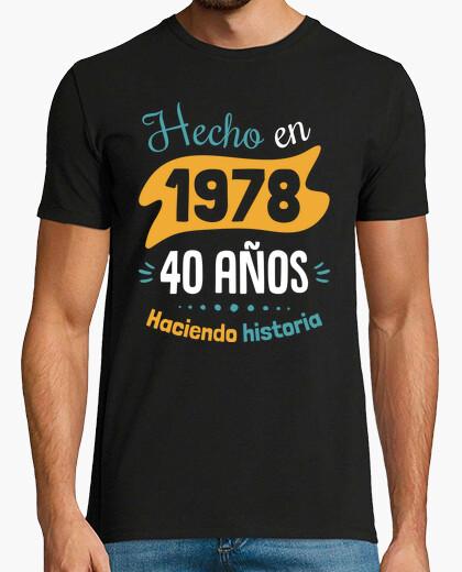 Camiseta Hecho en 1978, 40 Años Haciendo Historia