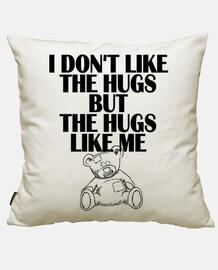 I dont like the hugs