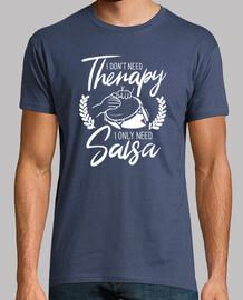 I dont need therapy. I need salsa.