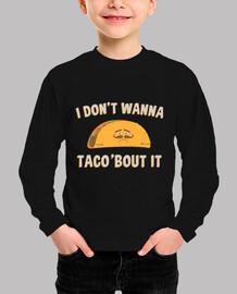 I don't Wanna Taco'bout It
