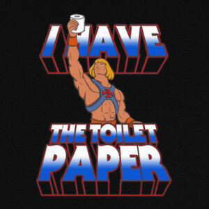 Tee-shirts I have the toilet paper