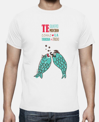 i love you like trout to trucho