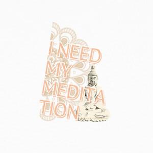 i need my meditation T-shirts