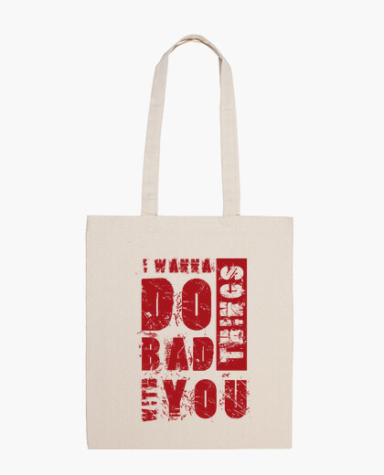 I wanna do bad things with you bag