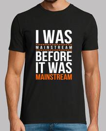 I was mainstream