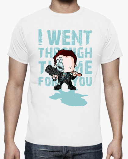I went through time for you t-shirt