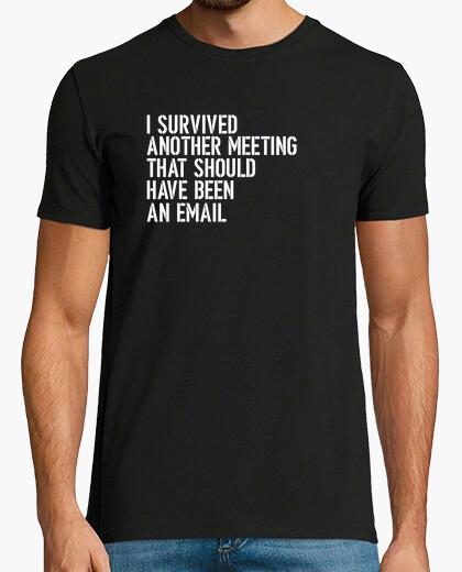 T-Shirt ich überlebte ein weiteres treffen, das eine e-mail hätte sein sollen