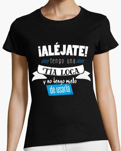 Camiseta ¡Alejate! tengo una tia loca y no tengo miedo a usarla
