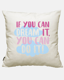 If you can dream it,you can do it!