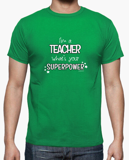 Im a teacher, whats your superpower, @ t-shirt