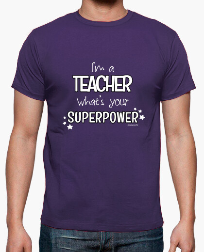 Im a teacher, whats your superpower t-shirt