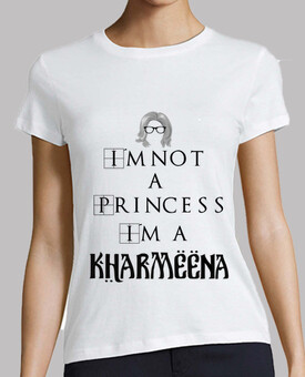 I´m not a princess I´m a Kharmeena