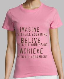 Imagine  , belive , achieve...