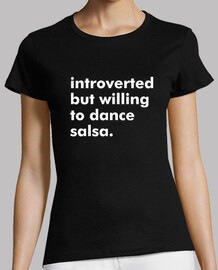 Introverted but willing to dance salsa.