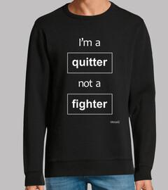 io sono un quit ter not a fight er