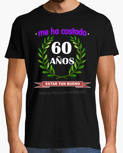 It took me 60 years to be as good t-shirt