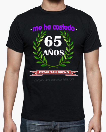 It took me 65 years to be as good t-shirt